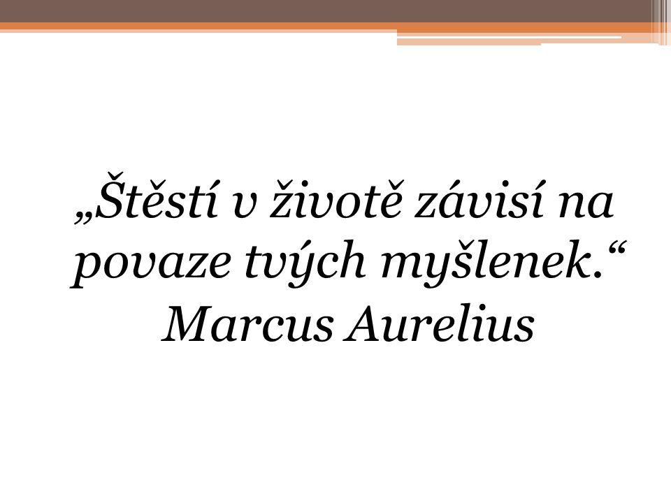 """""""Štěstí v životě závisí na povaze tvých myšlenek."""" Marcus Aurelius"""