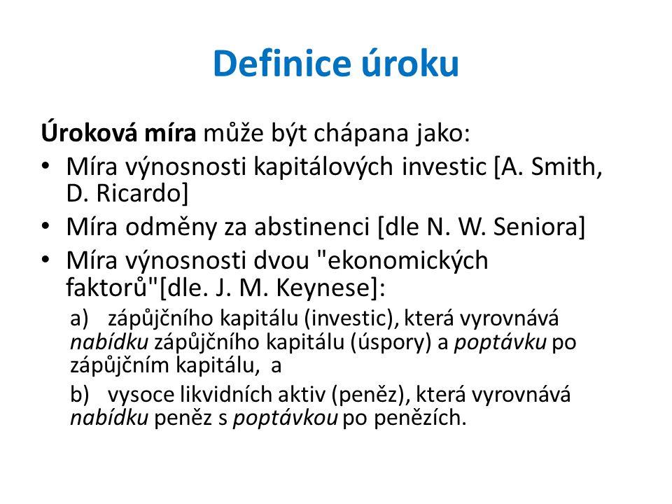 Definice úroku Úroková míra může být chápana jako: Míra výnosnosti kapitálových investic [A. Smith, D. Ricardo] Míra odměny za abstinenci [dle N. W. S