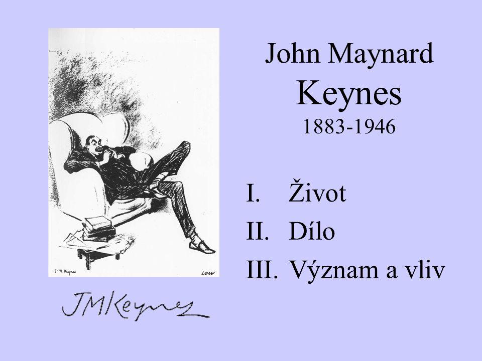 John Maynard Keynes 1883-1946 I.Život II.Dílo III.Význam a vliv