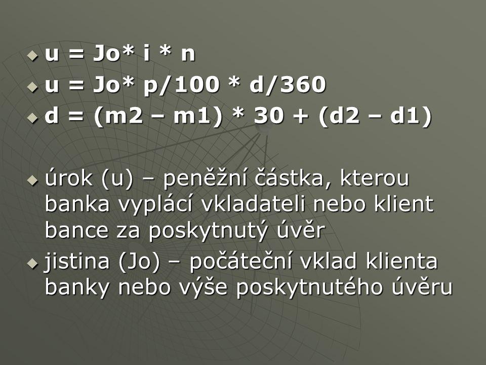  i = p/100 - je úroková sazba (vyjádřená jako desetinné číslo)  n = d/360 - skutečná doba úročení, po kterou je vypočítáván úrok (n – doba vyjádřena v letech, (n – doba vyjádřena v letech, d- doba vyjádřena ve dnech, d- doba vyjádřena ve dnech, m2 – měsíc ukončení úročení, m2 – měsíc ukončení úročení, m1 – měsíc počátku úročení, d2 – den ukončení úročení, d1 – den počátku úročení) m1 – měsíc počátku úročení, d2 – den ukončení úročení, d1 – den počátku úročení)