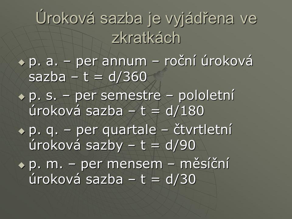Úroková sazba je vyjádřena ve zkratkách  p. a. – per annum – roční úroková sazba – t = d/360  p. s. – per semestre – pololetní úroková sazba – t = d