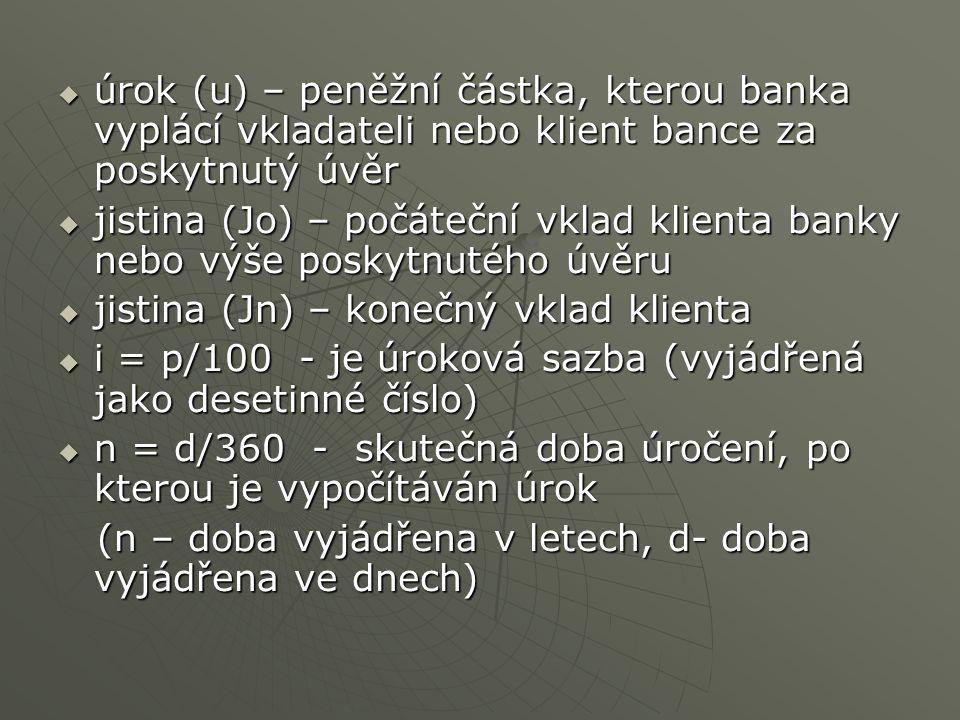  úrok (u) – peněžní částka, kterou banka vyplácí vkladateli nebo klient bance za poskytnutý úvěr  jistina (Jo) – počáteční vklad klienta banky nebo
