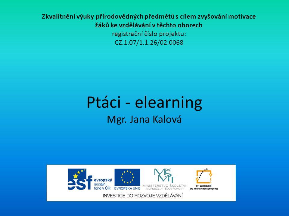 Ptáci - elearning Mgr. Jana Kalová Zkvalitnění výuky přírodovědných předmětů s cílem zvyšování motivace žáků ke vzdělávání v těchto oborech registračn