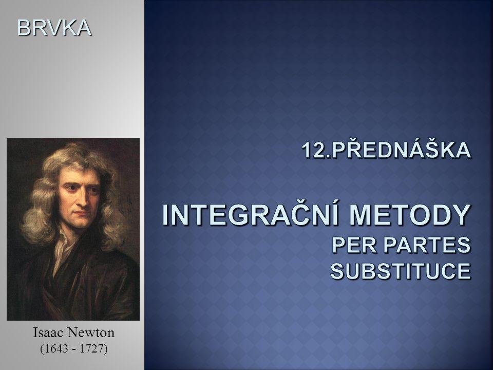 BRVKA Integrační metoda per partes umožňuje integrovat některé funkce ve tvaru součinu.
