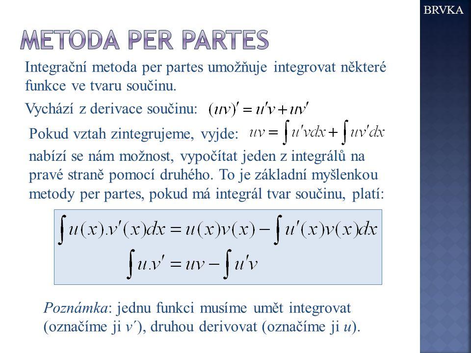 BRVKA Integrační metoda per partes umožňuje integrovat některé funkce ve tvaru součinu. Vychází z derivace součinu: Pokud vztah zintegrujeme, vyjde: n