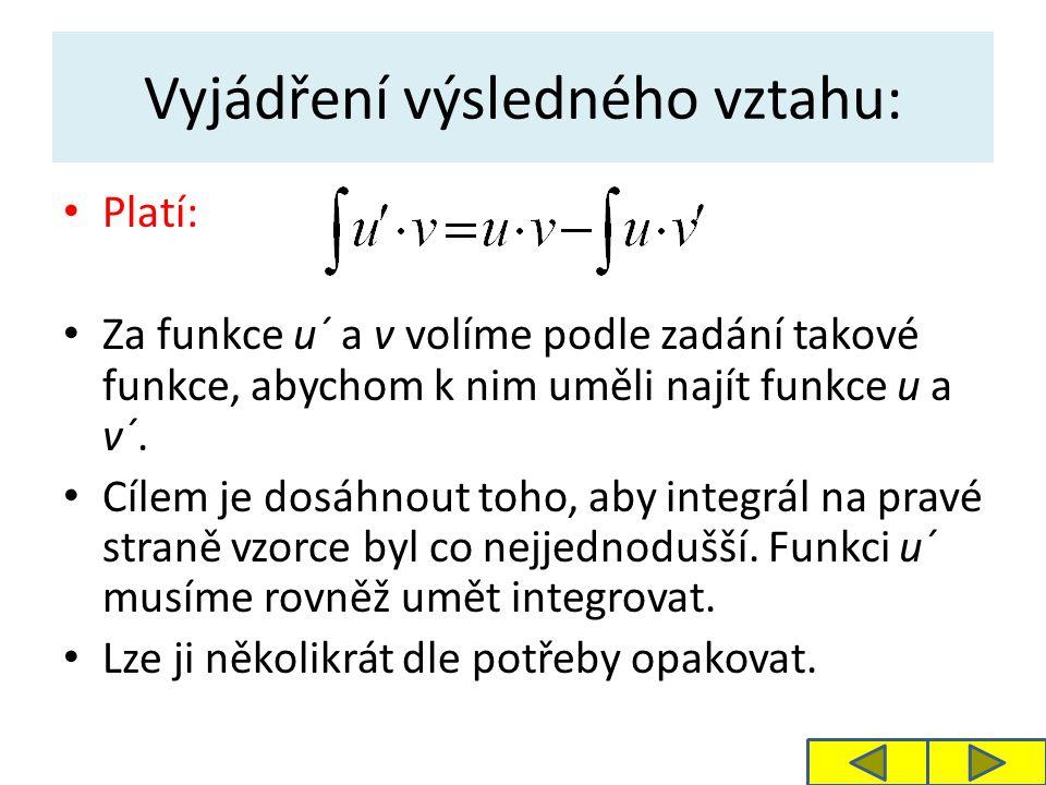 Vyjádření výsledného vztahu: Platí: Za funkce u´ a v volíme podle zadání takové funkce, abychom k nim uměli najít funkce u a v´.