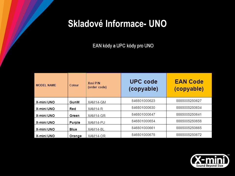Skladové Informace- UNO EAN kódy a UPC kódy pro UNO MODEL NAMEColour Xmi P/N (order code) UPC code (copyable) EAN Code (copyable) X-mini UNOGunMXAM14-GM 8468010006238885005250627 X-mini UNORedXAM14-R 8468010006308885005250634 X-mini UNOGreenXAM14-GR 8468010006478885005250641 X-mini UNOPurpleXAM14-PU 8468010006548885005250658 X-mini UNOBlueXAM14-BL 8468010006618885005250665 X-mini UNOOrangeXAM14-OR 8468010006788885005250672