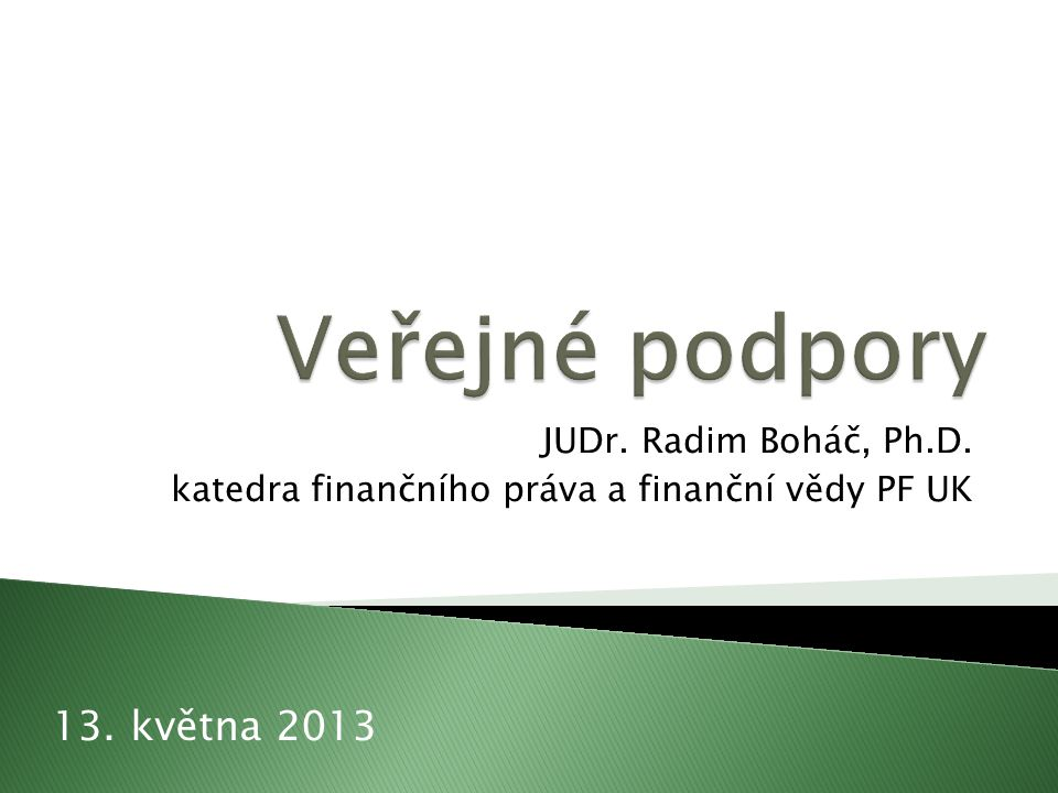 JUDr. Radim Boháč, Ph.D. katedra finančního práva a finanční vědy PF UK 13. května 2013