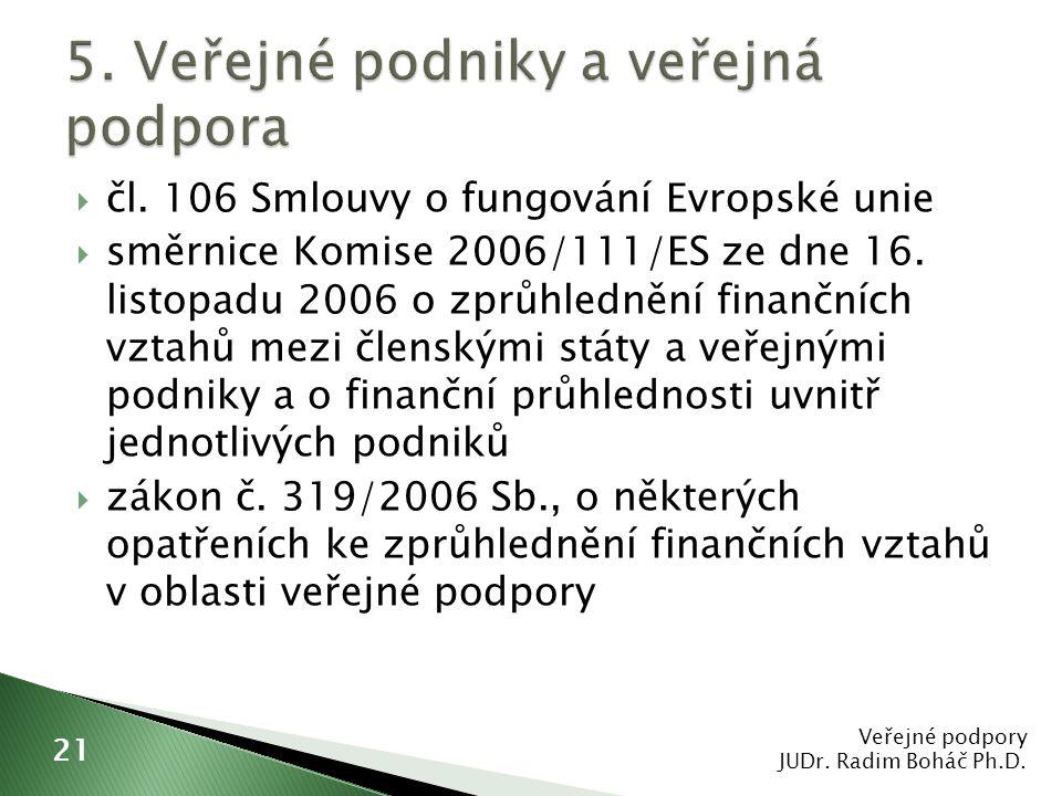  čl. 106 Smlouvy o fungování Evropské unie  směrnice Komise 2006/111/ES ze dne 16. listopadu 2006 o zprůhlednění finančních vztahů mezi členskými st