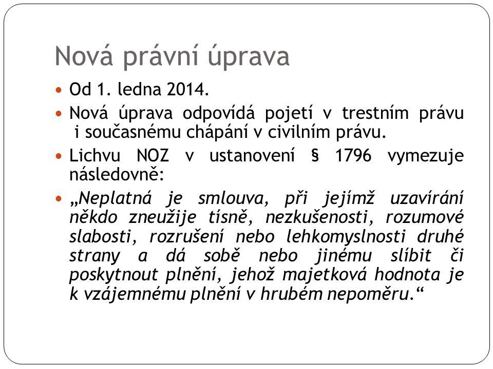 Nová právní úprava Od 1. ledna 2014. Nová úprava odpovídá pojetí v trestním právu i současnému chápání v civilním právu. Lichvu NOZ v ustanovení § 179