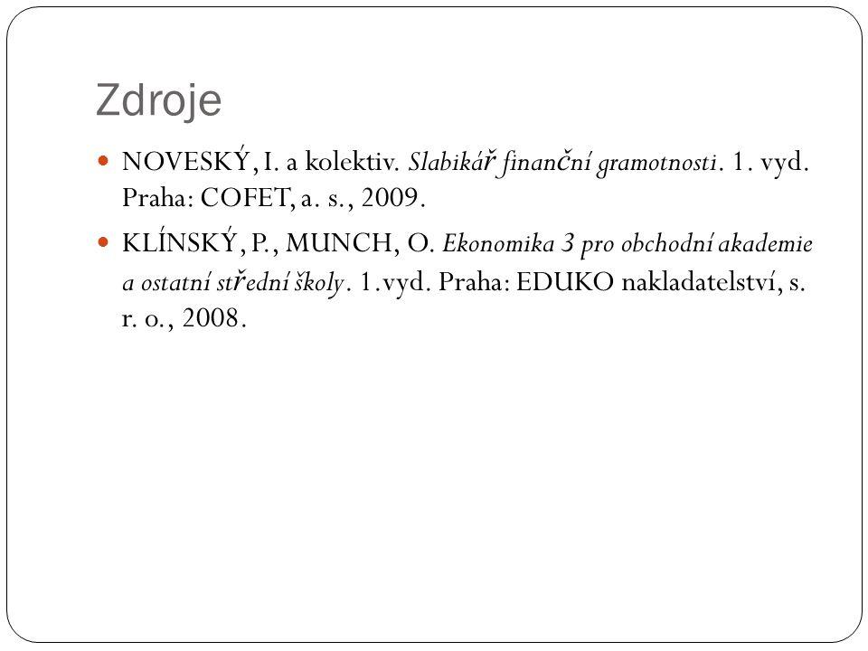 Zdroje NOVESKÝ, I. a kolektiv. Slabiká ř finan č ní gramotnosti. 1. vyd. Praha: COFET, a. s., 2009. KLÍNSKÝ, P., MUNCH, O. Ekonomika 3 pro obchodní ak