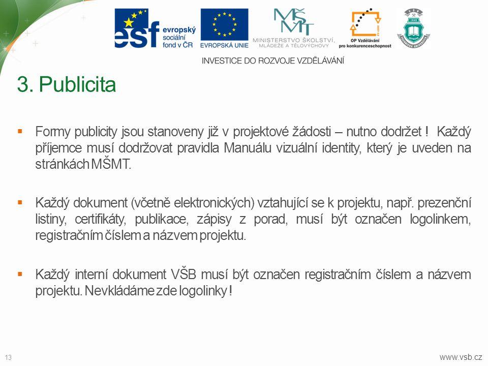www.vsb.cz 13  Formy publicity jsou stanoveny již v projektové žádosti – nutno dodržet ! Každý příjemce musí dodržovat pravidla Manuálu vizuální iden