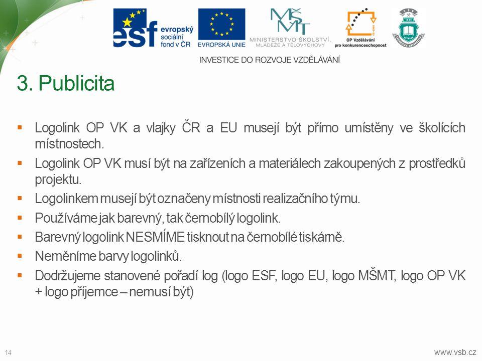 www.vsb.cz 14  Logolink OP VK a vlajky ČR a EU musejí být přímo umístěny ve školících místnostech.  Logolink OP VK musí být na zařízeních a materiál