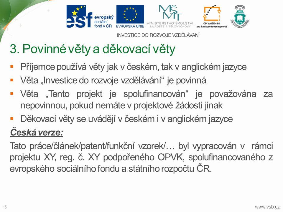 """www.vsb.cz 15  Příjemce používá věty jak v českém, tak v anglickém jazyce  Věta """"Investice do rozvoje vzdělávání"""" je povinná  Věta """"Tento projekt j"""