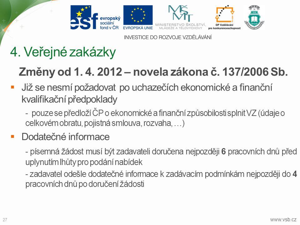 www.vsb.cz 27 Změny od 1. 4. 2012 – novela zákona č. 137/2006 Sb.  Již se nesmí požadovat po uchazečích ekonomické a finanční kvalifikační předpoklad