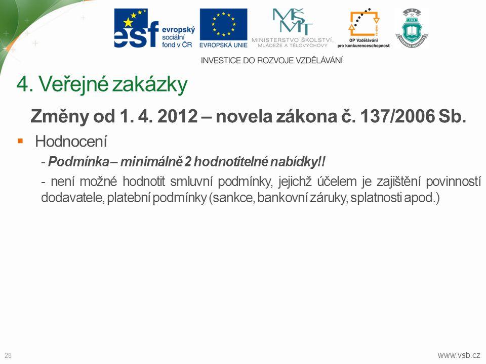 www.vsb.cz 28 Změny od 1. 4. 2012 – novela zákona č. 137/2006 Sb.  Hodnocení - Podmínka – minimálně 2 hodnotitelné nabídky!! - není možné hodnotit sm