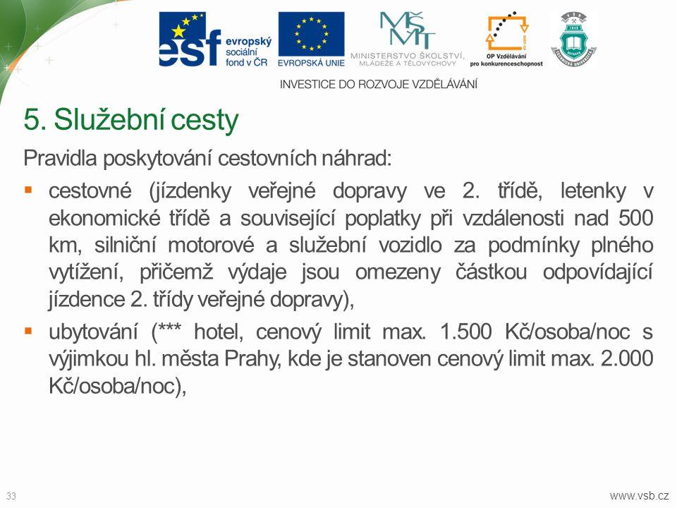 www.vsb.cz 33 Pravidla poskytování cestovních náhrad:  cestovné (jízdenky veřejné dopravy ve 2. třídě, letenky v ekonomické třídě a související popla