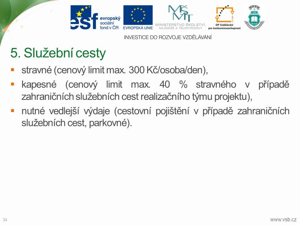 www.vsb.cz 34  stravné (cenový limit max. 300 Kč/osoba/den),  kapesné (cenový limit max. 40 % stravného v případě zahraničních služebních cest reali