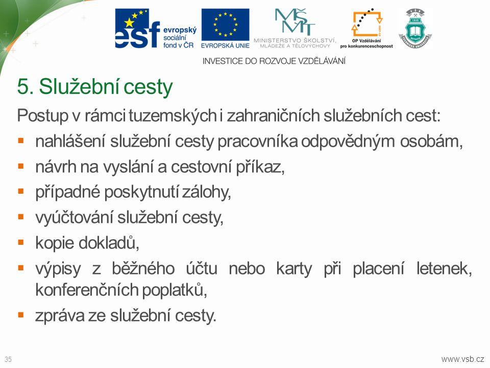 www.vsb.cz 35 Postup v rámci tuzemských i zahraničních služebních cest:  nahlášení služební cesty pracovníka odpovědným osobám,  návrh na vyslání a