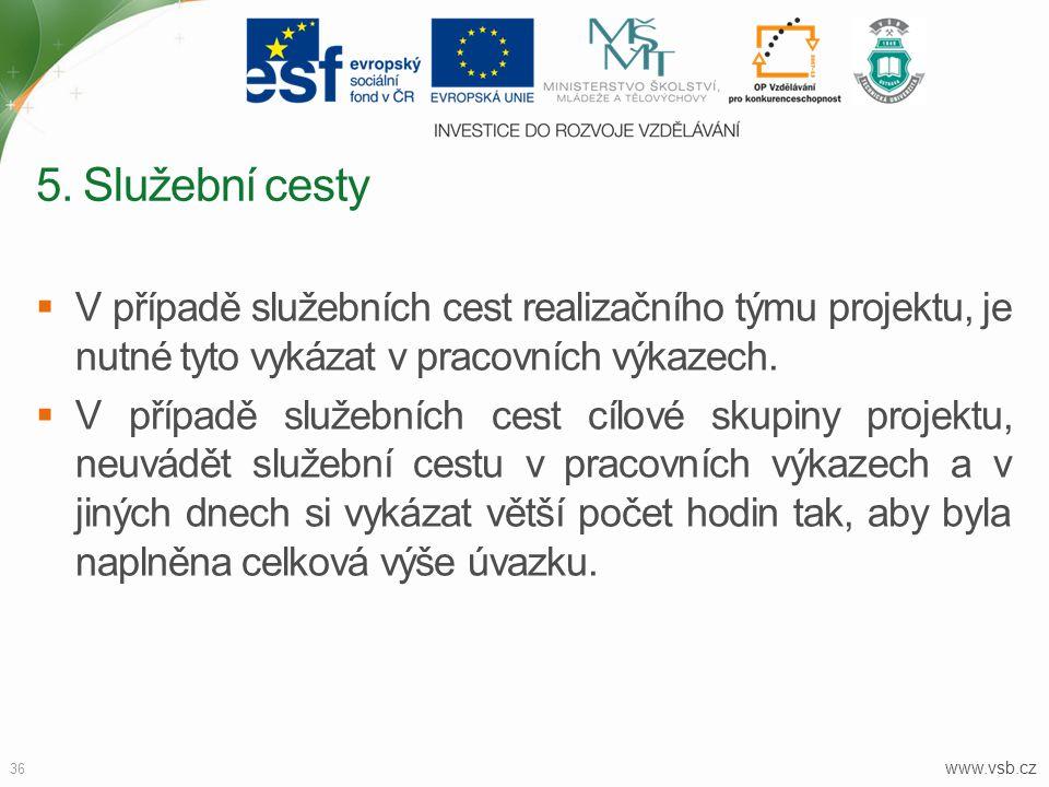 www.vsb.cz 36  V případě služebních cest realizačního týmu projektu, je nutné tyto vykázat v pracovních výkazech.  V případě služebních cest cílové