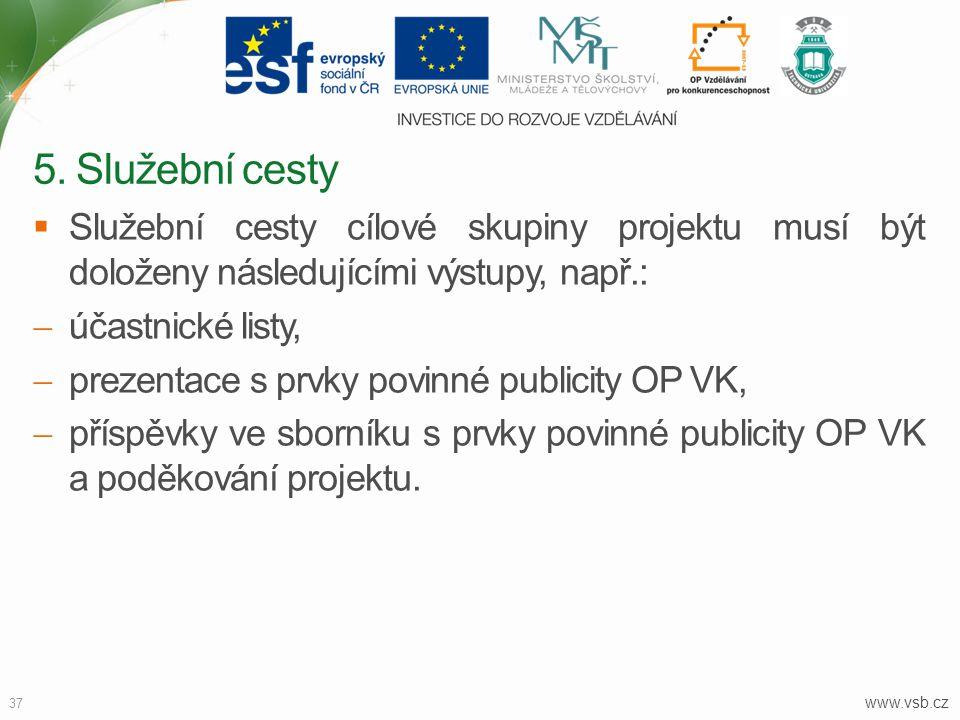 www.vsb.cz 37  Služební cesty cílové skupiny projektu musí být doloženy následujícími výstupy, např.:  účastnické listy,  prezentace s prvky povinn