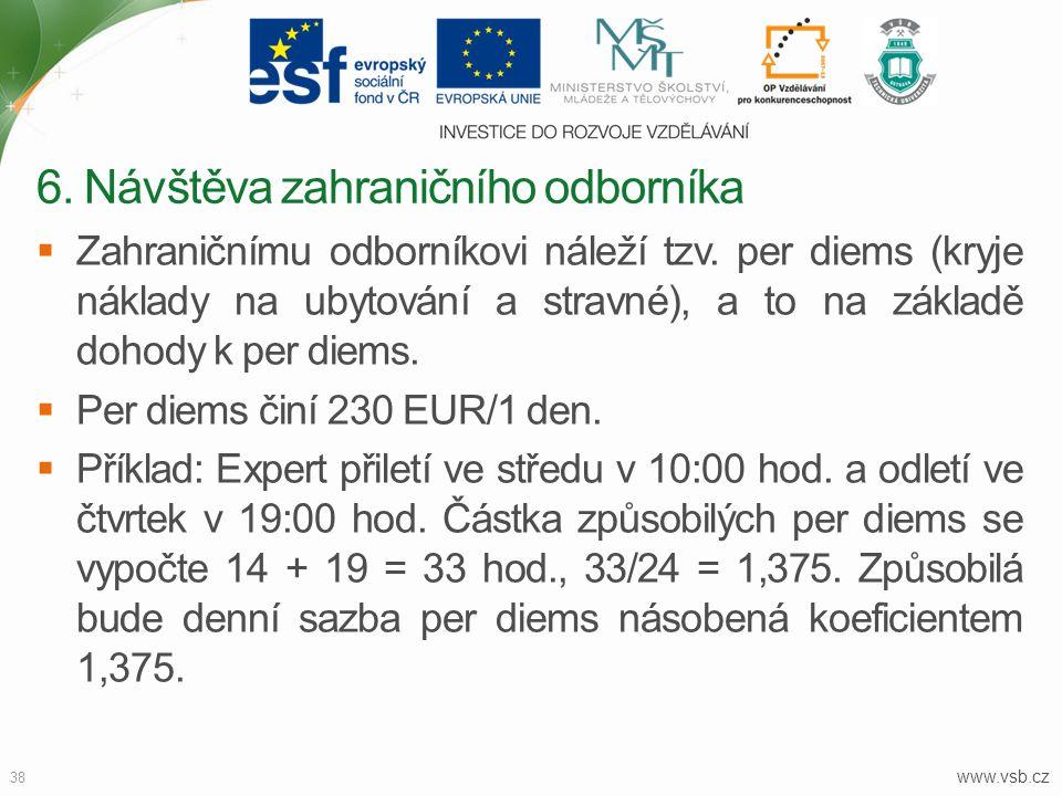 www.vsb.cz 38  Zahraničnímu odborníkovi náleží tzv. per diems (kryje náklady na ubytování a stravné), a to na základě dohody k per diems.  Per diems