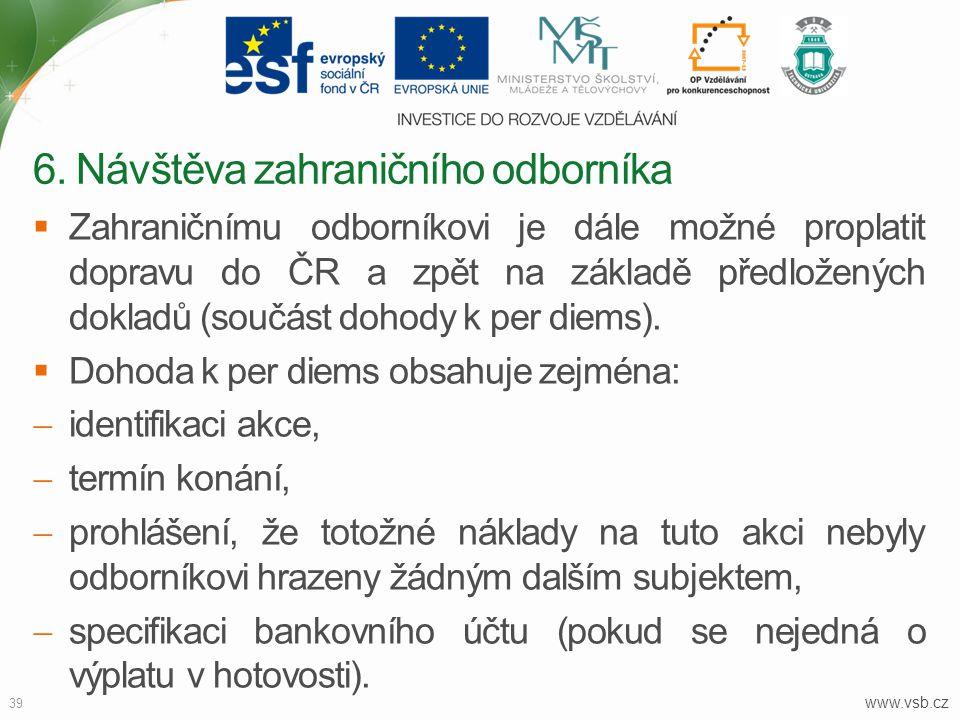 www.vsb.cz 39  Zahraničnímu odborníkovi je dále možné proplatit dopravu do ČR a zpět na základě předložených dokladů (součást dohody k per diems). 