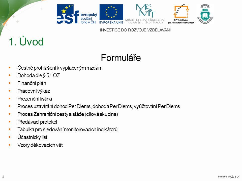 www.vsb.cz 4 Formuláře  Čestné prohlášení k vyplaceným mzdám  Dohoda dle § 51 OZ  Finanční plán  Pracovní výkaz  Prezenční listina  Proces uzaví