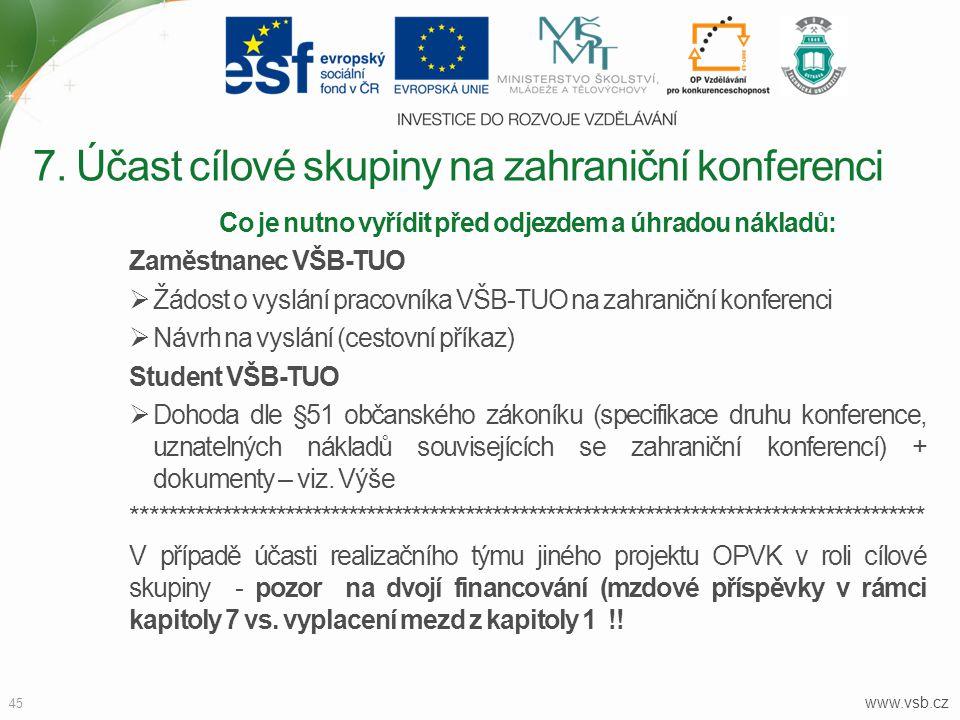 www.vsb.cz 45 Co je nutno vyřídit před odjezdem a úhradou nákladů: Zaměstnanec VŠB-TUO  Žádost o vyslání pracovníka VŠB-TUO na zahraniční konferenci