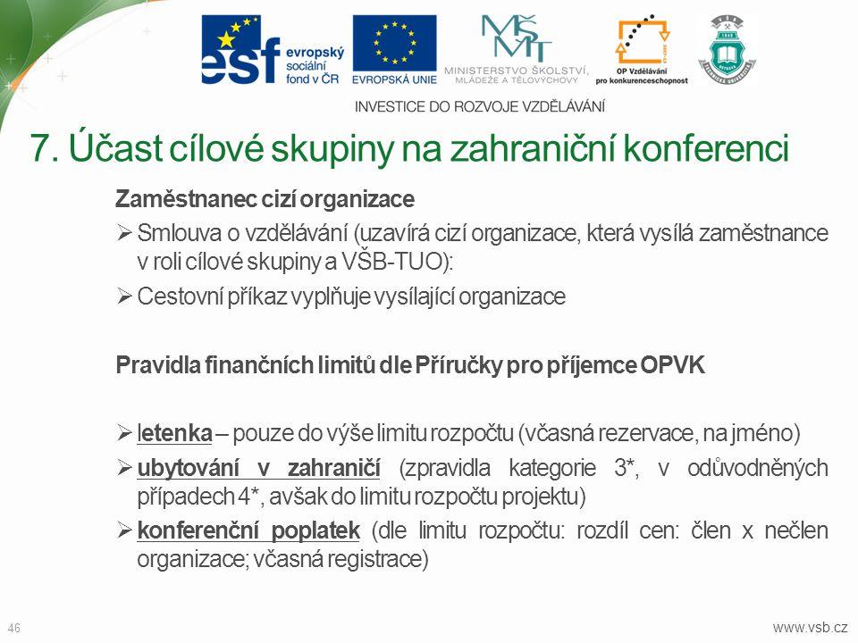 www.vsb.cz 46 Zaměstnanec cizí organizace  Smlouva o vzdělávání (uzavírá cizí organizace, která vysílá zaměstnance v roli cílové skupiny a VŠB-TUO):