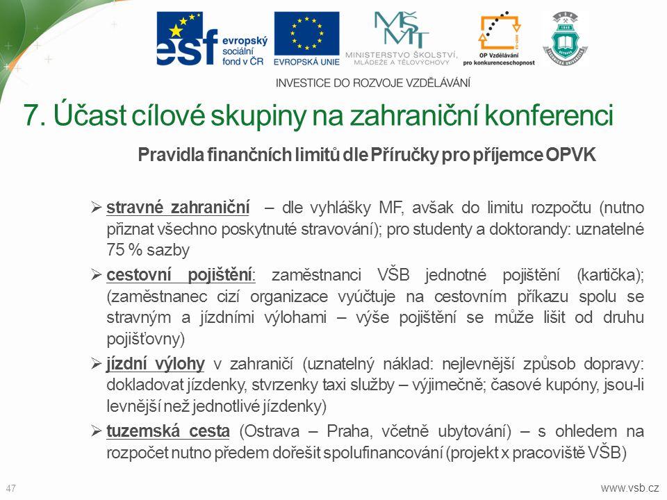 www.vsb.cz 47 Pravidla finančních limitů dle Příručky pro příjemce OPVK  stravné zahraniční – dle vyhlášky MF, avšak do limitu rozpočtu (nutno přizna