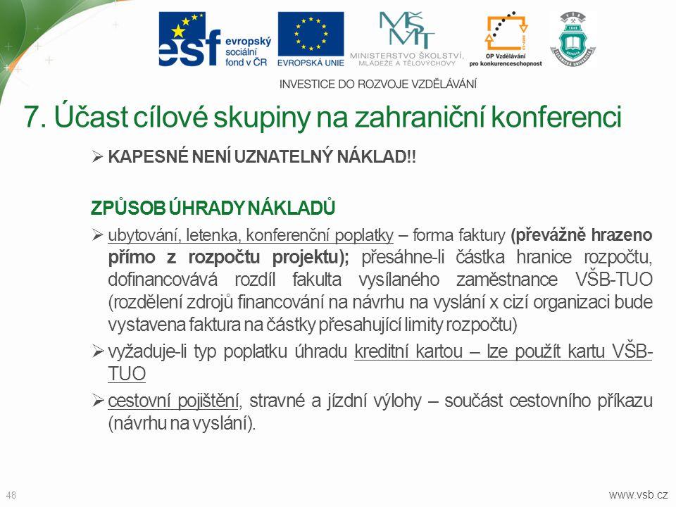 www.vsb.cz 48  KAPESNÉ NENÍ UZNATELNÝ NÁKLAD!! ZPŮSOB ÚHRADY NÁKLADŮ  ubytování, letenka, konferenční poplatky – forma faktury (převážně hrazeno pří