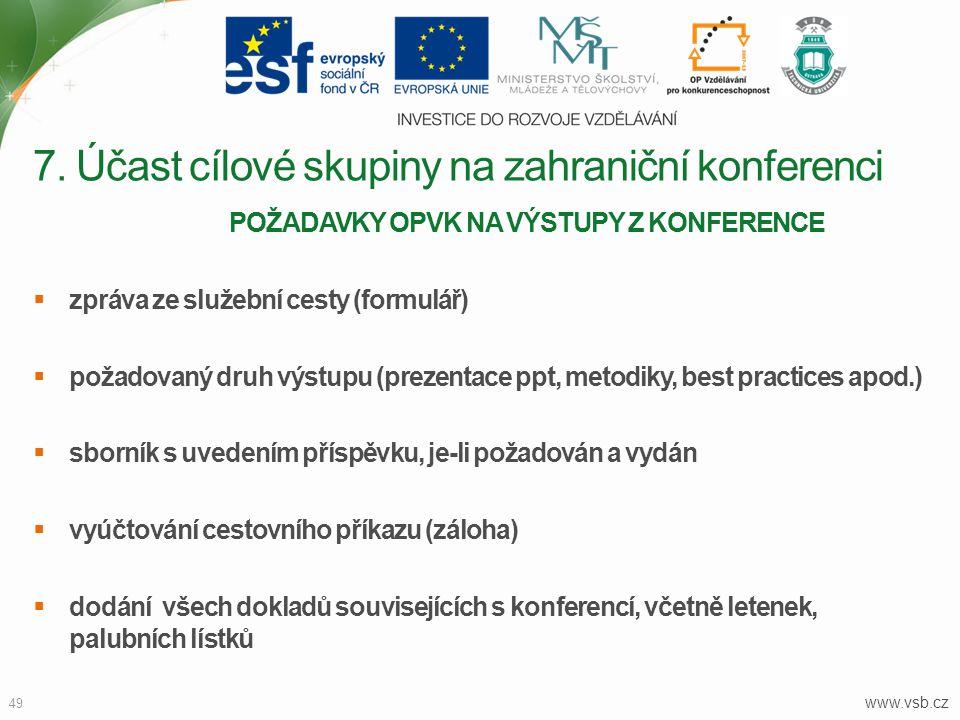 www.vsb.cz 49 POŽADAVKY OPVK NA VÝSTUPY Z KONFERENCE  zpráva ze služební cesty (formulář)  požadovaný druh výstupu (prezentace ppt, metodiky, best p