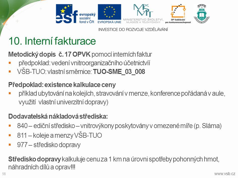 www.vsb.cz 58 Metodický dopis č. 17 OPVK pomocí interních faktur  předpoklad: vedení vnitroorganizačního účetnictvíí  VŠB-TUO: vlastní směrnice: TUO