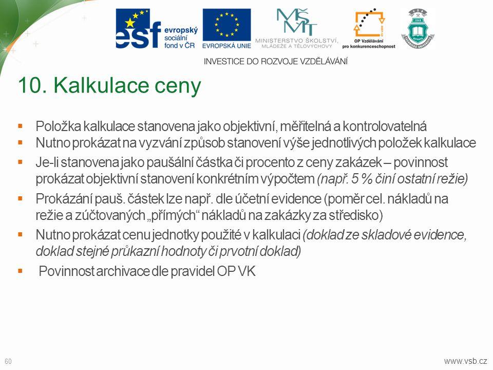 www.vsb.cz 60  Položka kalkulace stanovena jako objektivní, měřitelná a kontrolovatelná  Nutno prokázat na vyzvání způsob stanovení výše jednotlivýc