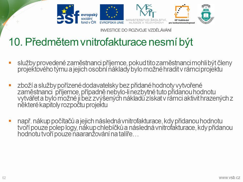 www.vsb.cz 62  služby provedené zaměstnanci příjemce, pokud tito zaměstnanci mohli být členy projektového týmu a jejich osobní náklady bylo možné hra
