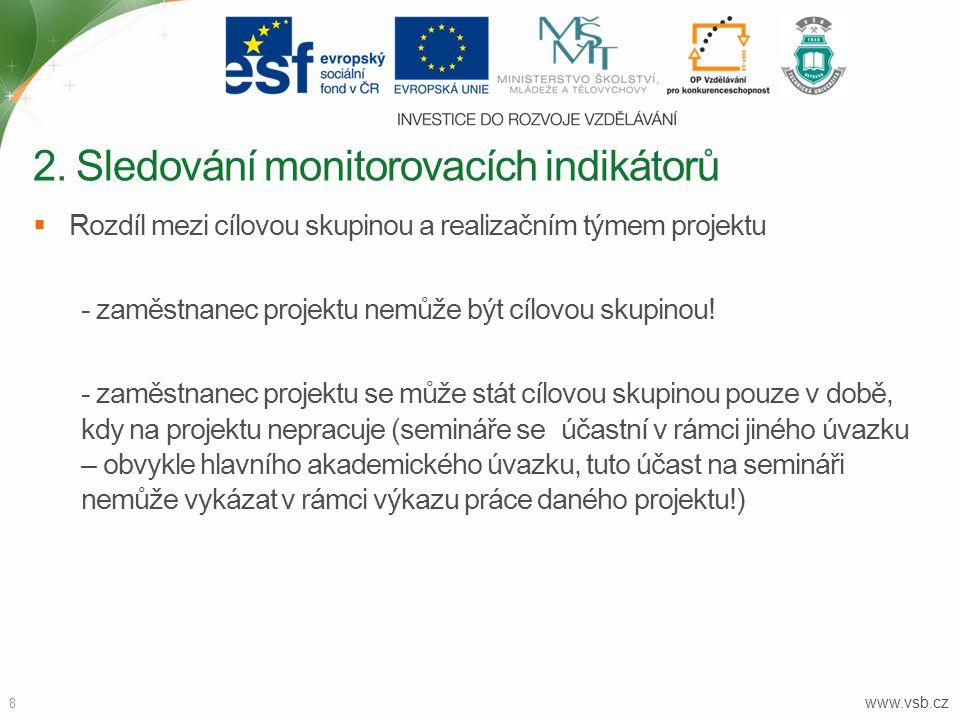 www.vsb.cz 8  Rozdíl mezi cílovou skupinou a realizačním týmem projektu - zaměstnanec projektu nemůže být cílovou skupinou! - zaměstnanec projektu se