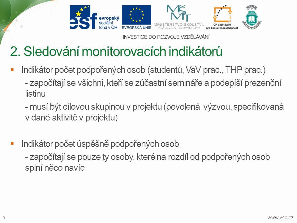 www.vsb.cz 9  Indikátor počet podpořených osob (studentů, VaV prac., THP prac.) - započítají se všichni, kteří se zúčastní semináře a podepíší prezen