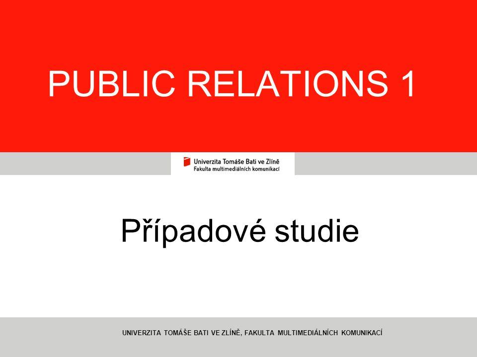 1 PUBLIC RELATIONS 1 Případové studie UNIVERZITA TOMÁŠE BATI VE ZLÍNĚ, FAKULTA MULTIMEDIÁLNÍCH KOMUNIKACÍ