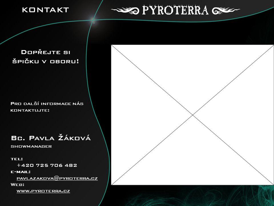 Bc. Pavla Žáková showmanager tel: +420 725 706 482 e-mail: pavlazakova@pyroterra.czpavlazakova@pyroterra.cz Web: www.pyroterra.cz KONTAKT Dopřejte si