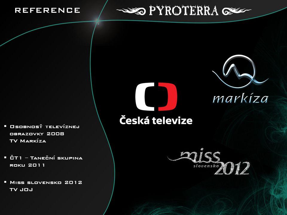 REFERENCE  Osobnosť televíznej obrazovky 2008 TV Markíza  ČT1 – Taneční skupina roku 2011  Miss slovensko 2012 TV JOJ