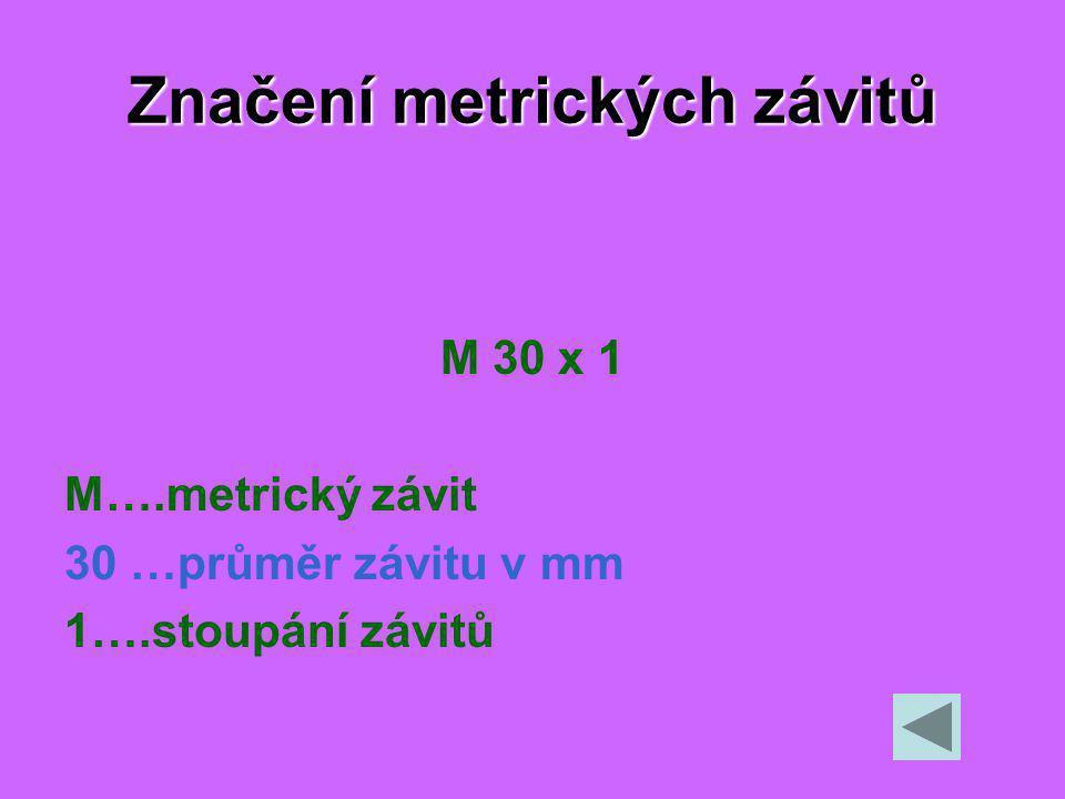 Značení metrických závitů M 30 x 1 M….metrický závit 30 …průměr závitu v mm 1….stoupání závitů