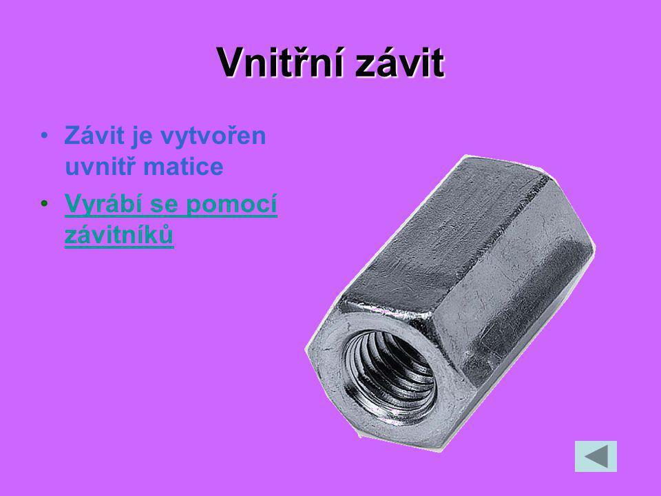 Vnitřní závit Závit je vytvořen uvnitř matice Vyrábí se pomocí závitníkůVyrábí se pomocí závitníků