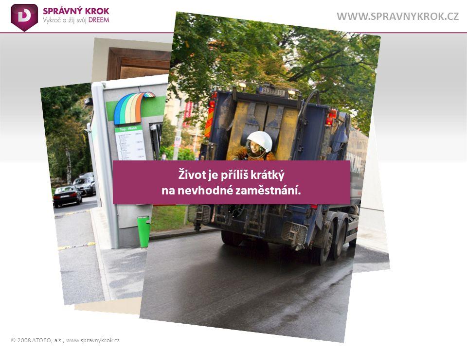 © 2008 ATOBO, a.s., www.spravnykrok.cz WWW.SPRAVNYKROK.CZ V IZE Udělej správný krok k práci svých snů.