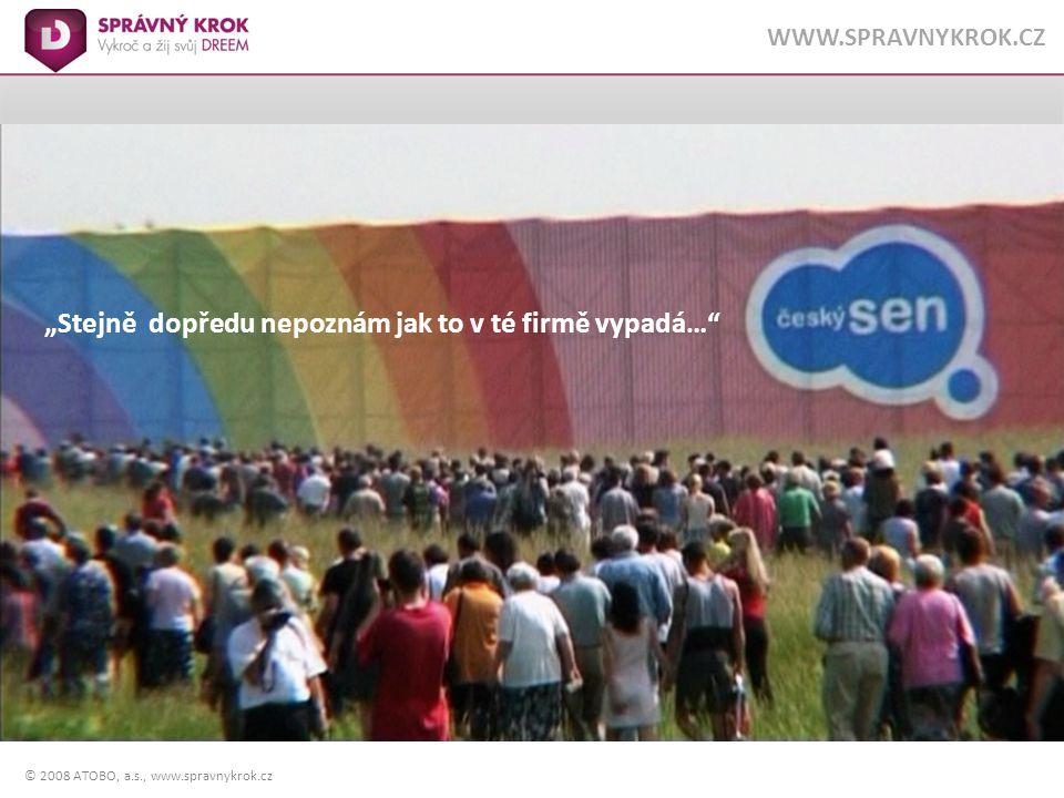 """© 2008 ATOBO, a.s., www.spravnykrok.cz WWW.SPRAVNYKROK.CZ """"Stejně dopředu nepoznám jak to v té firmě vypadá…"""""""