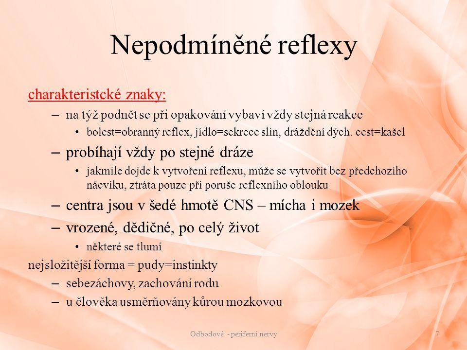 Nepodmíněné reflexy charakteristcké znaky: – na týž podnět se při opakování vybaví vždy stejná reakce bolest=obranný reflex, jídlo=sekrece slin, drážd