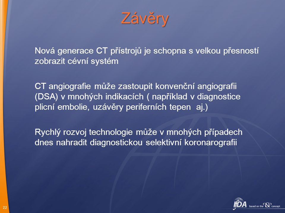 22 Nová generace CT přístrojů je schopna s velkou přesností zobrazit cévní systém CT angiografie může zastoupit konvenční angiografii (DSA) v mnohých
