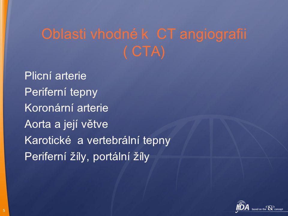 5 Oblasti vhodné k CT angiografii ( CTA) Plicní arterie Periferní tepny Koronární arterie Aorta a její větve Karotické a vertebrální tepny Periferní ž