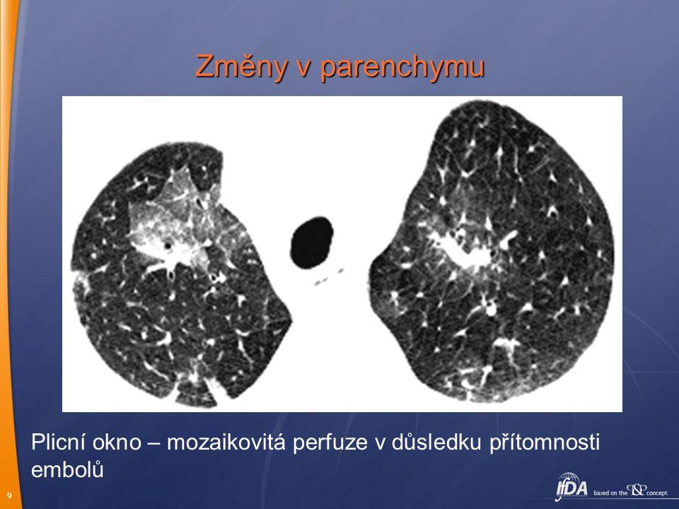 9 Změny v parenchymu Plicní okno – mozaikovitá perfuze v důsledku přítomnosti embolů