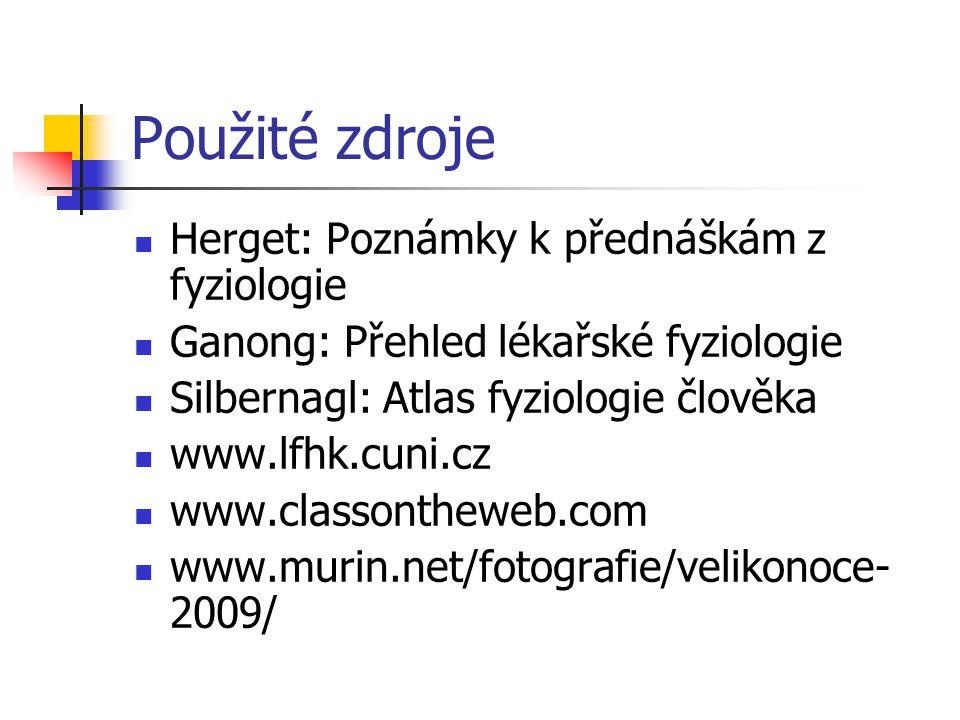 Použité zdroje Herget: Poznámky k přednáškám z fyziologie Ganong: Přehled lékařské fyziologie Silbernagl: Atlas fyziologie člověka www.lfhk.cuni.cz ww